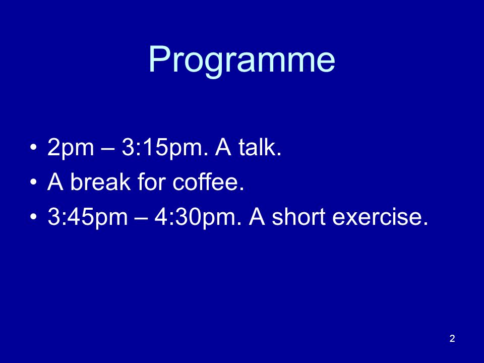 Programme 2pm – 3:15pm. A talk. A break for coffee.