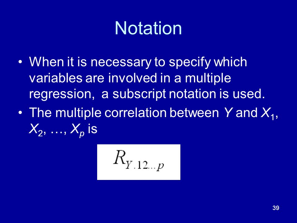 Notation When it is necessary to specify which variables are involved in a multiple regression, a subscript notation is used.