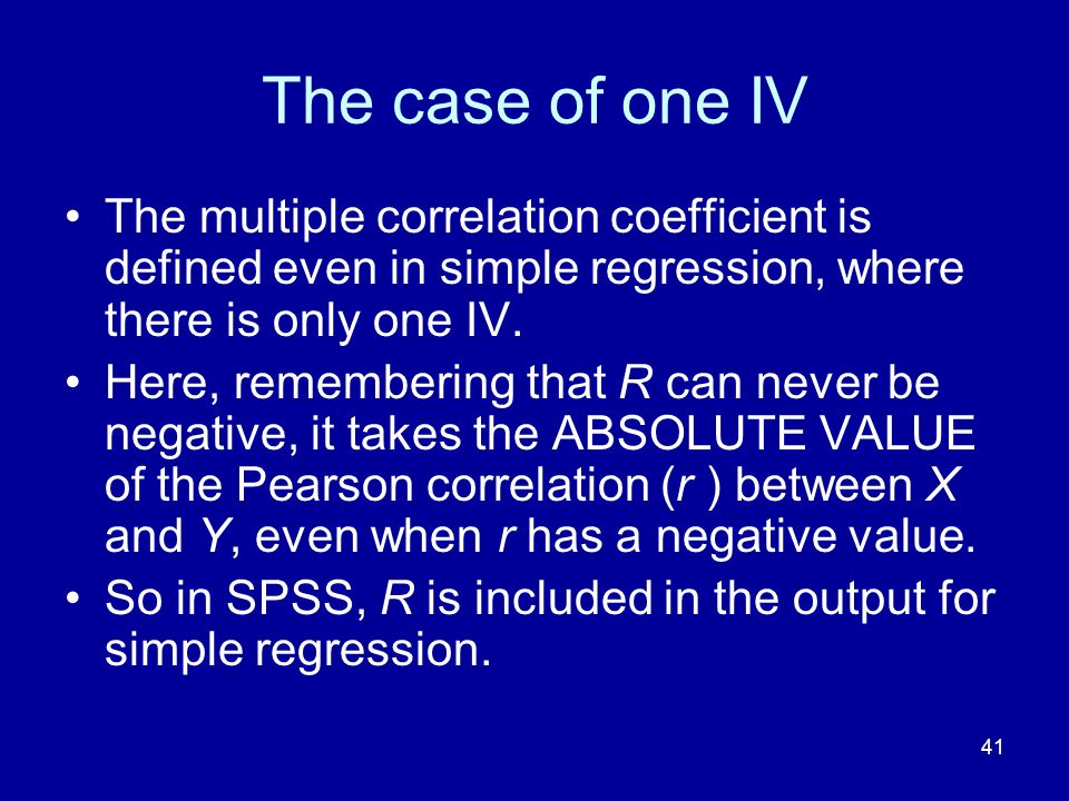 The case of one IV The multiple correlation coefficient is defined even in simple regression, where there is only one IV.