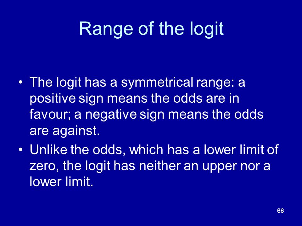 Range of the logit The logit has a symmetrical range: a positive sign means the odds are in favour; a negative sign means the odds are against.