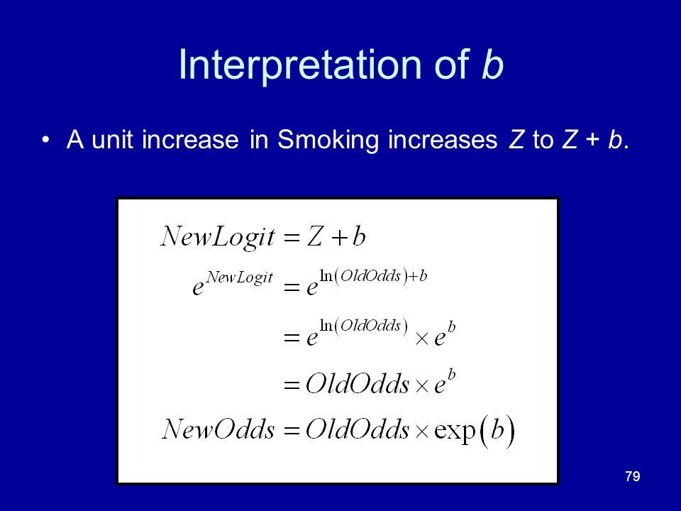 Interpretation of b A unit increase in Smoking increases Z to Z + b.