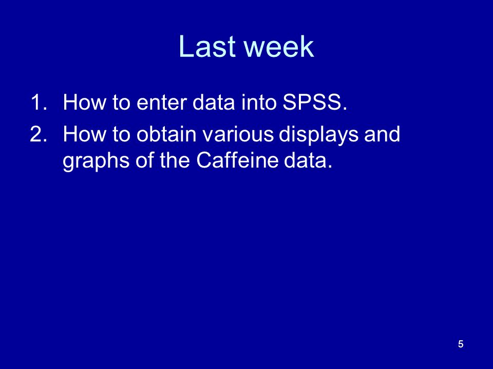 Last week How to enter data into SPSS.
