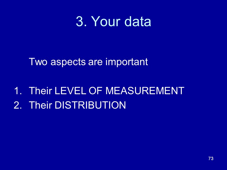 3. Your data Two aspects are important Their LEVEL OF MEASUREMENT