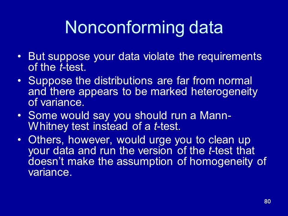 Nonconforming data But suppose your data violate the requirements of the t-test.