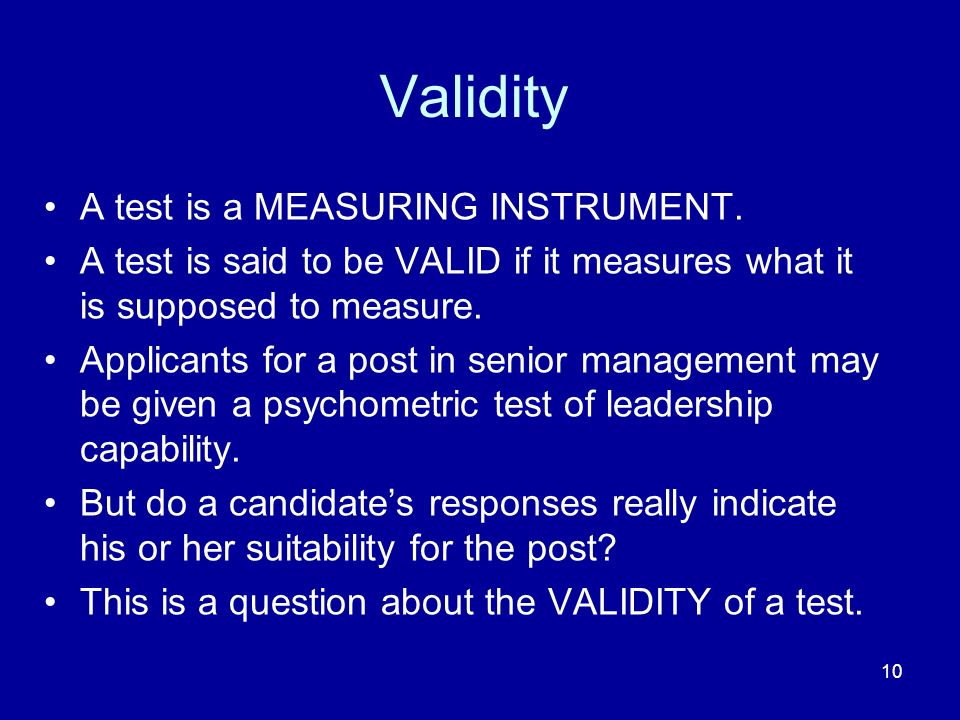 Validity A test is a MEASURING INSTRUMENT.