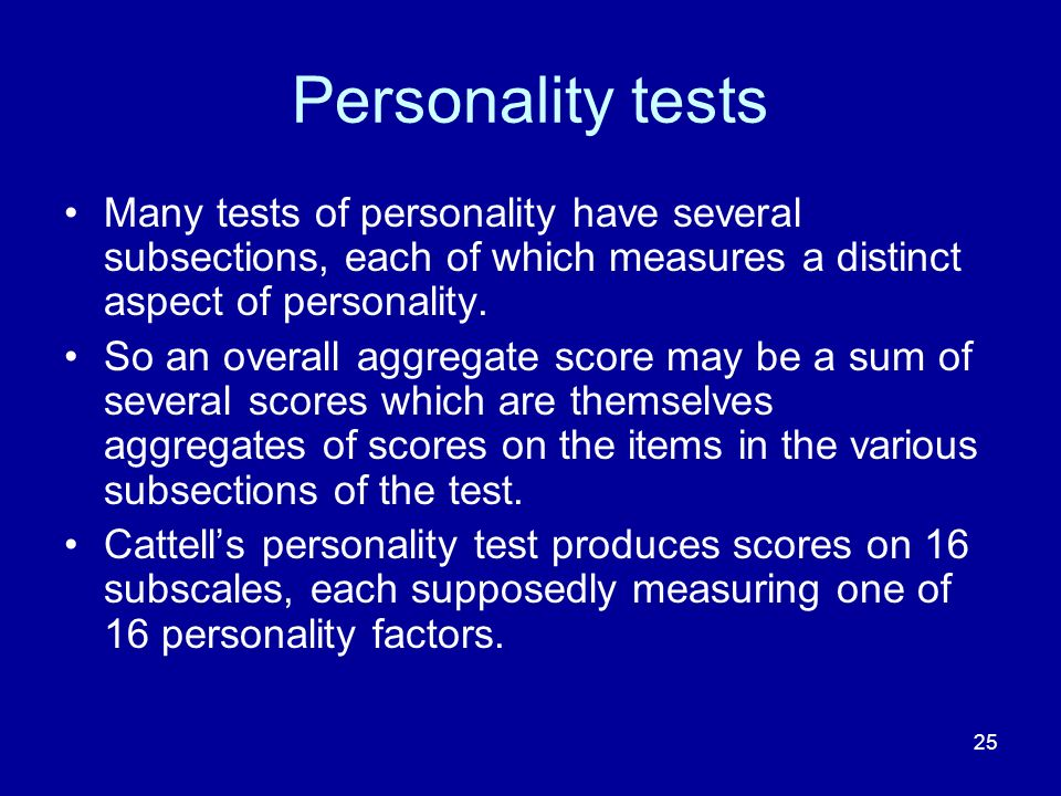 Personality tests Many tests of personality have several subsections, each of which measures a distinct aspect of personality.