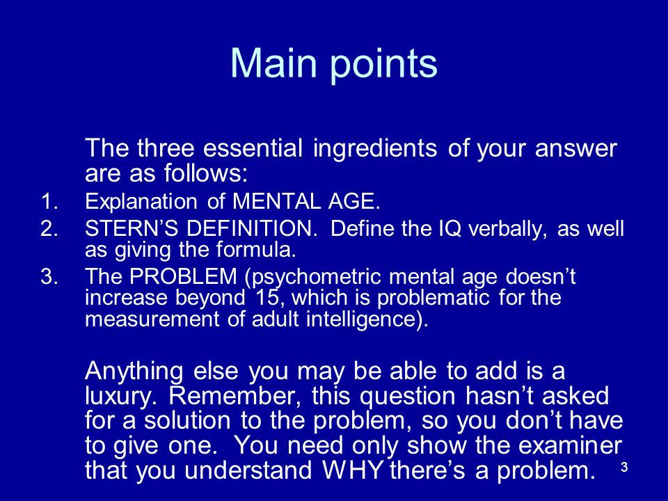 Main points The three essential ingredients of your answer are as follows: Explanation of MENTAL AGE.