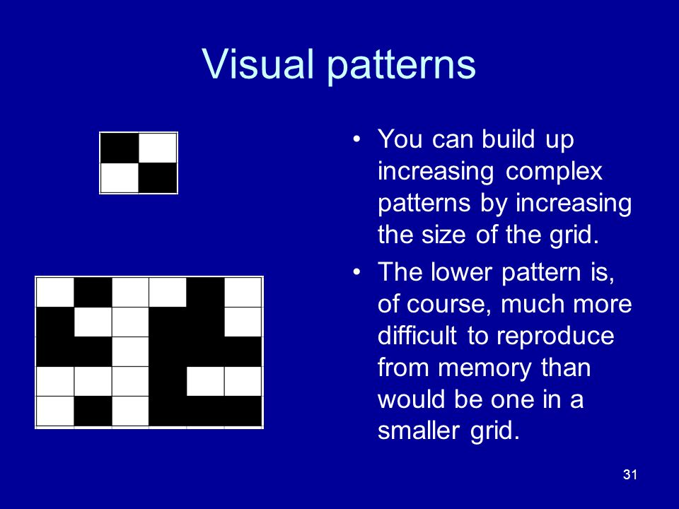 Visual patterns You can build up increasing complex patterns by increasing the size of the grid.