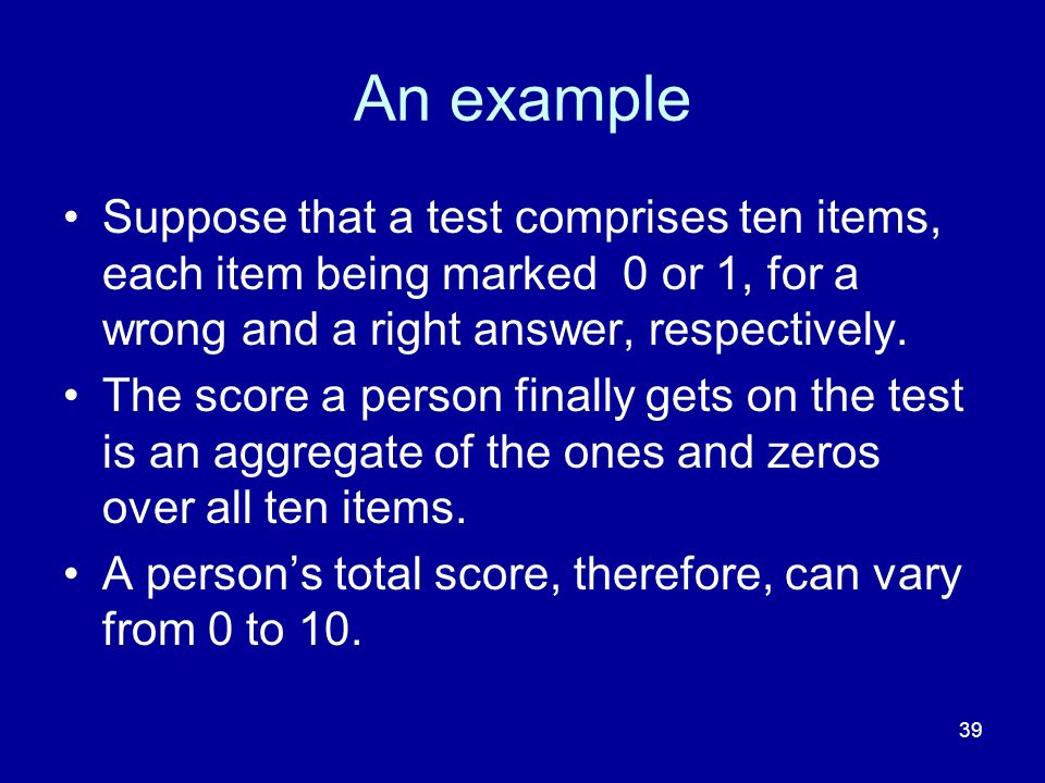 An example Suppose that a test comprises ten items, each item being marked 0 or 1, for a wrong and a right answer, respectively.