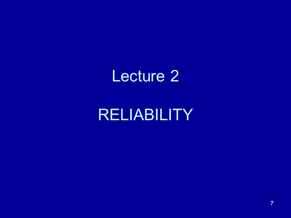 Lecture 2 RELIABILITY