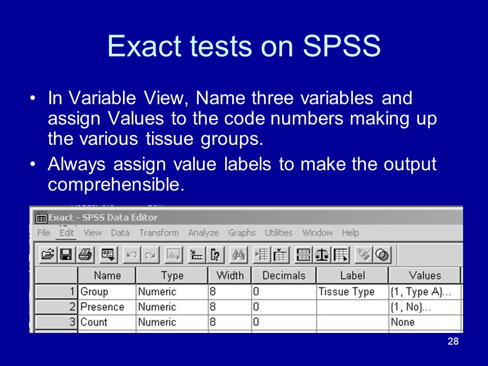 Exact tests on SPSS In Variable View, Name three variables and assign Values to the code numbers making up the various tissue groups.