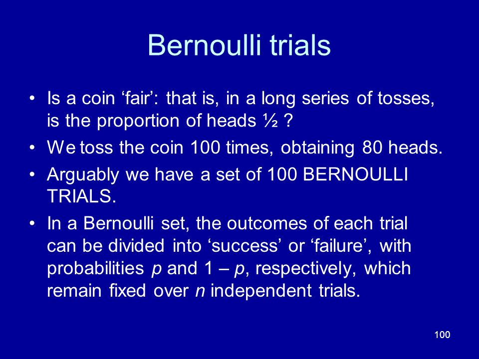Bernoulli trials Is a coin 'fair': that is, in a long series of tosses, is the proportion of heads ½