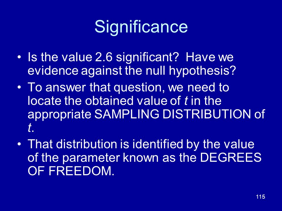 Significance Is the value 2.6 significant Have we evidence against the null hypothesis