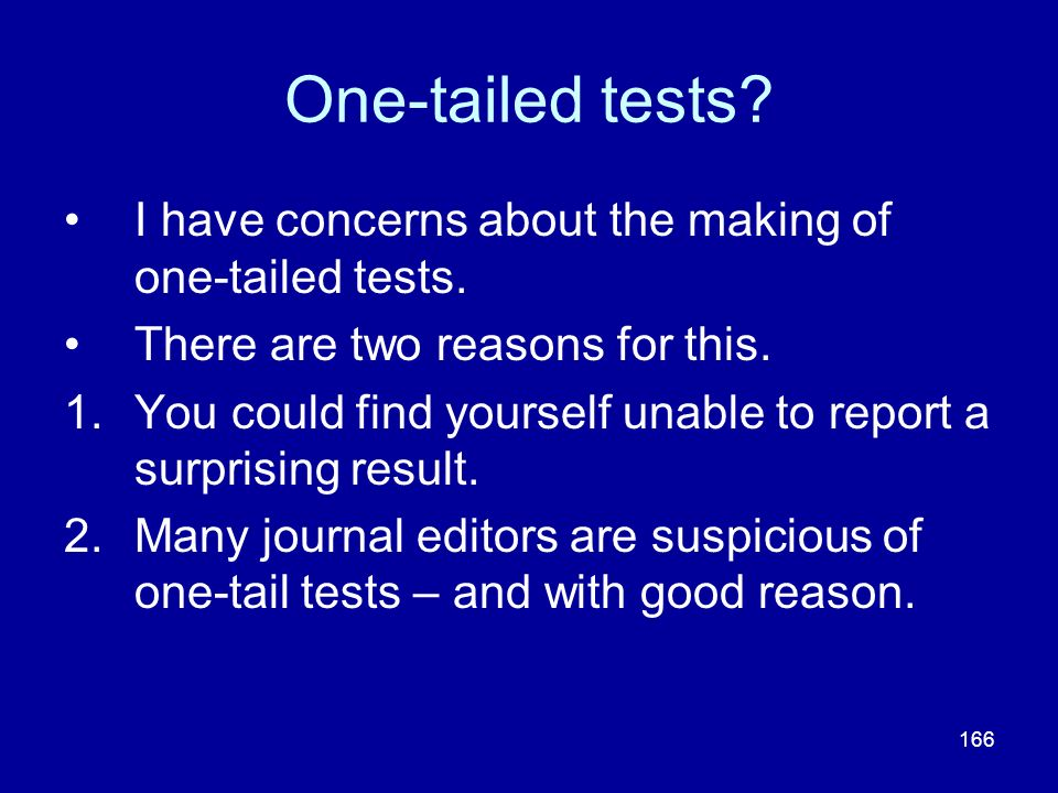 One-tailed tests I have concerns about the making of one-tailed tests. There are two reasons for this.