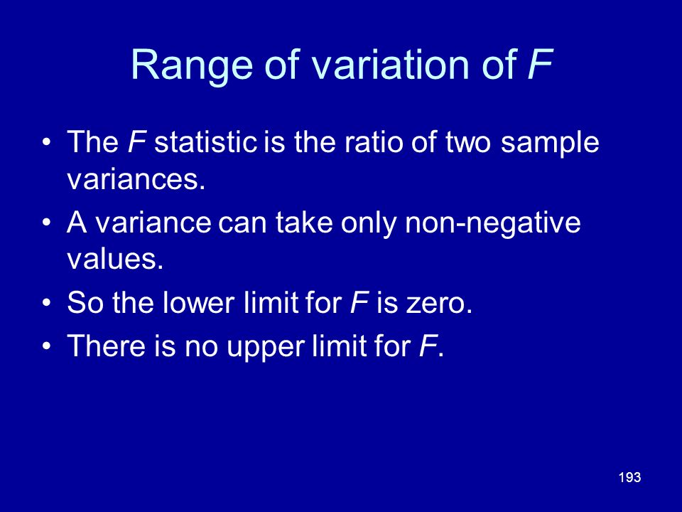 Range of variation of F The F statistic is the ratio of two sample variances. A variance can take only non-negative values.