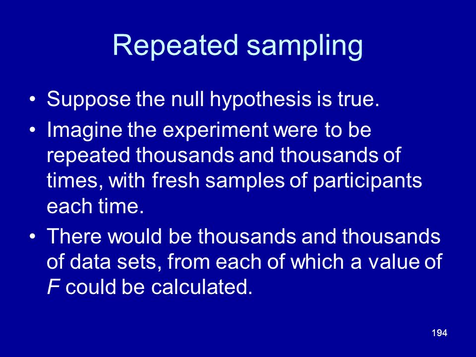 Repeated sampling Suppose the null hypothesis is true.