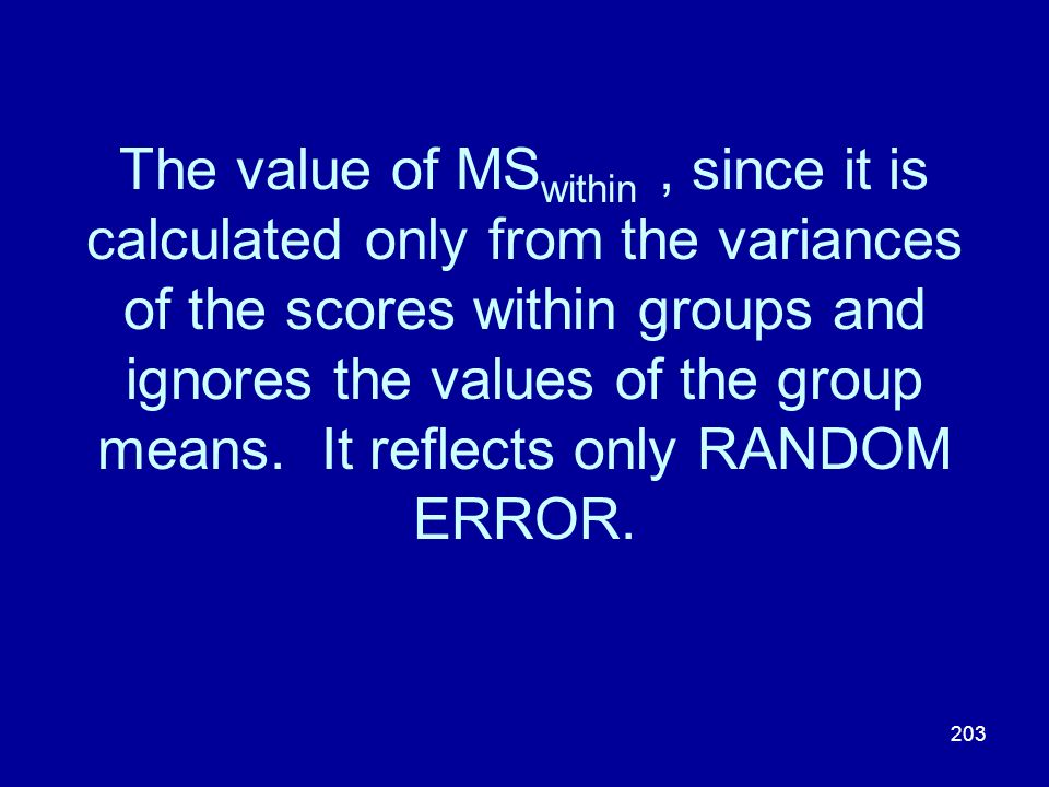 The value of MSwithin , since it is calculated only from the variances of the scores within groups and ignores the values of the group means.