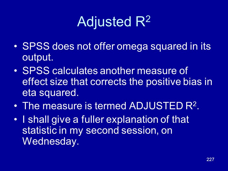 Adjusted R2 SPSS does not offer omega squared in its output.
