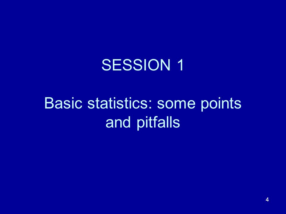 SESSION 1 Basic statistics: some points and pitfalls