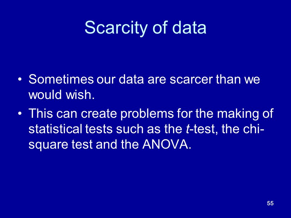 Scarcity of data Sometimes our data are scarcer than we would wish.