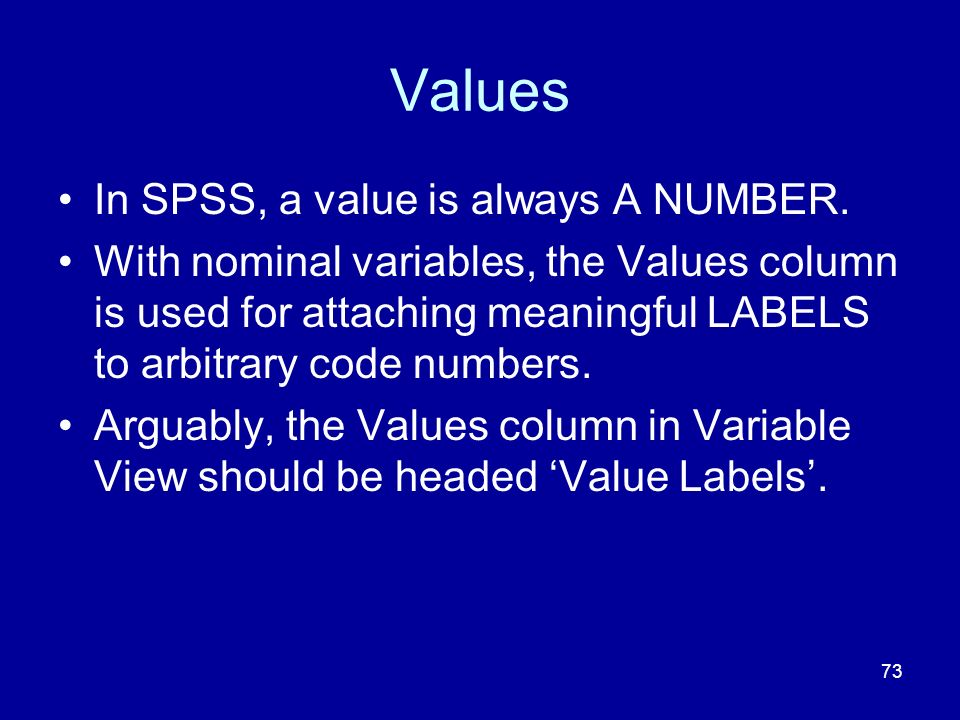 Values In SPSS, a value is always A NUMBER.