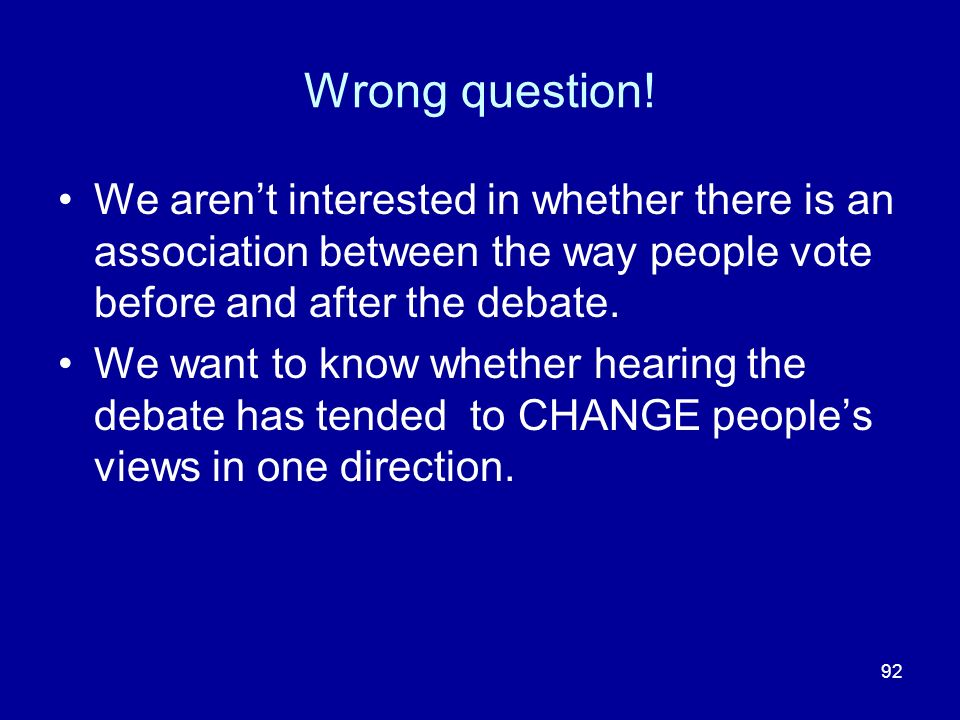Wrong question! We aren't interested in whether there is an association between the way people vote before and after the debate.