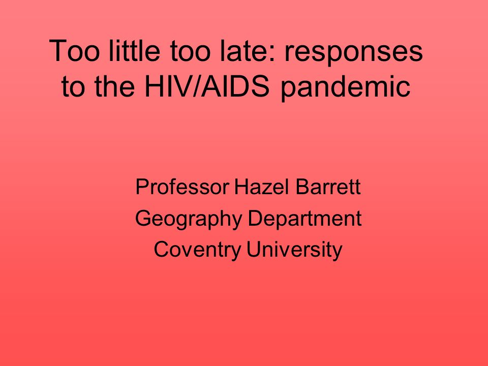 Too little too late: responses to the HIV/AIDS pandemic