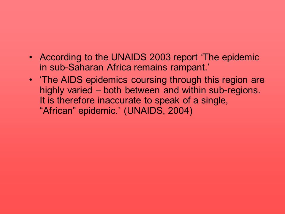 According to the UNAIDS 2003 report 'The epidemic in sub-Saharan Africa remains rampant.'