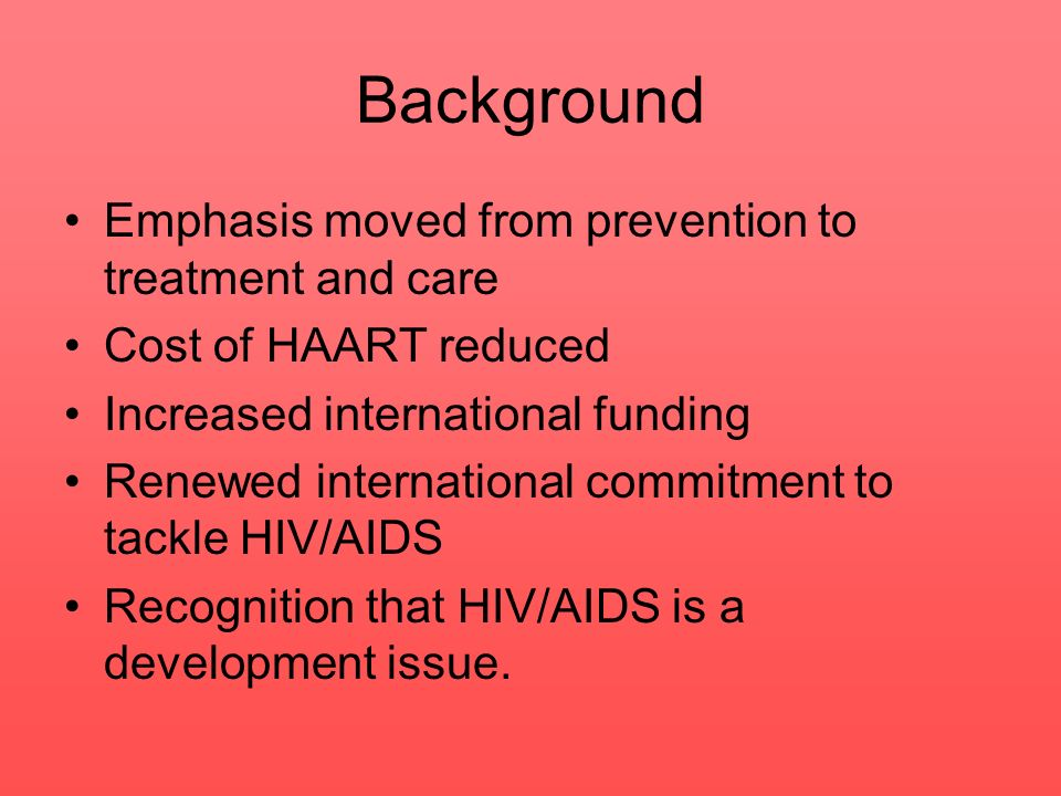 Background Emphasis moved from prevention to treatment and care