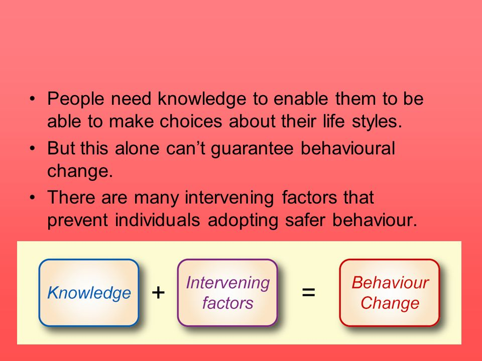 People need knowledge to enable them to be able to make choices about their life styles.