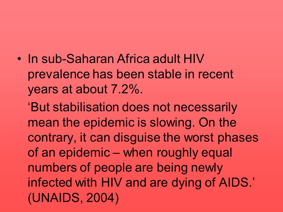 In sub-Saharan Africa adult HIV prevalence has been stable in recent years at about 7.2%.