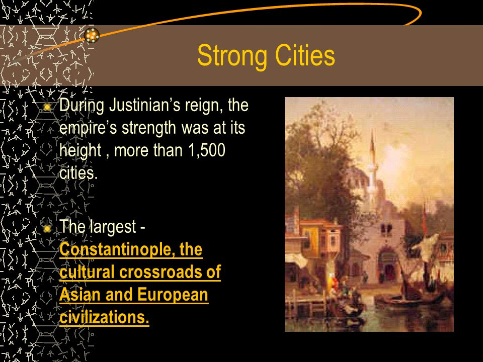 Strong Cities During Justinian's reign, the empire's strength was at its height , more than 1,500 cities.