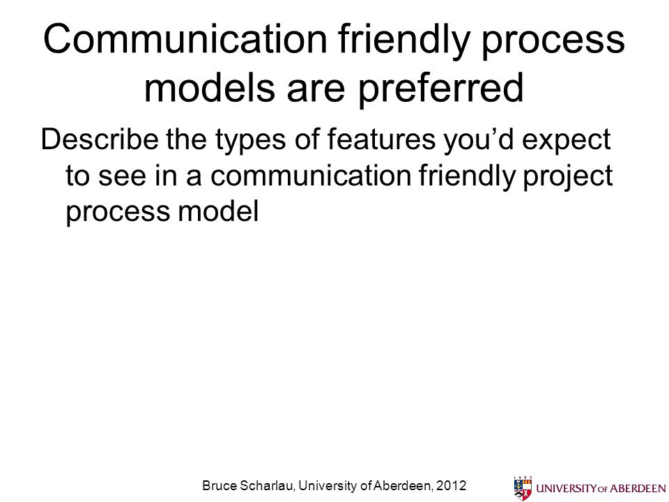 Communication friendly process models are preferred