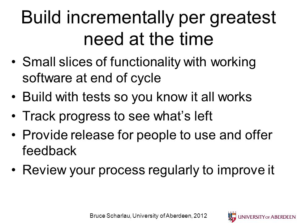 Build incrementally per greatest need at the time