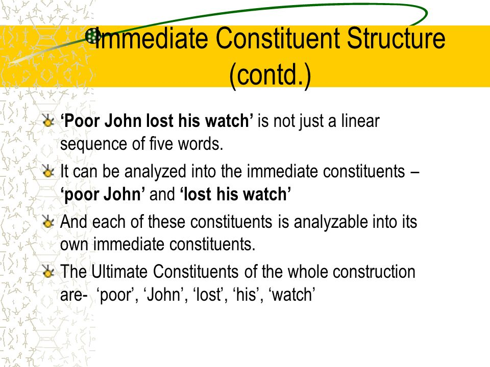 immediate constituents 34 the model of immediate constituents is based on the group-parsing of the  sentence which has been developed by traditional grammar.