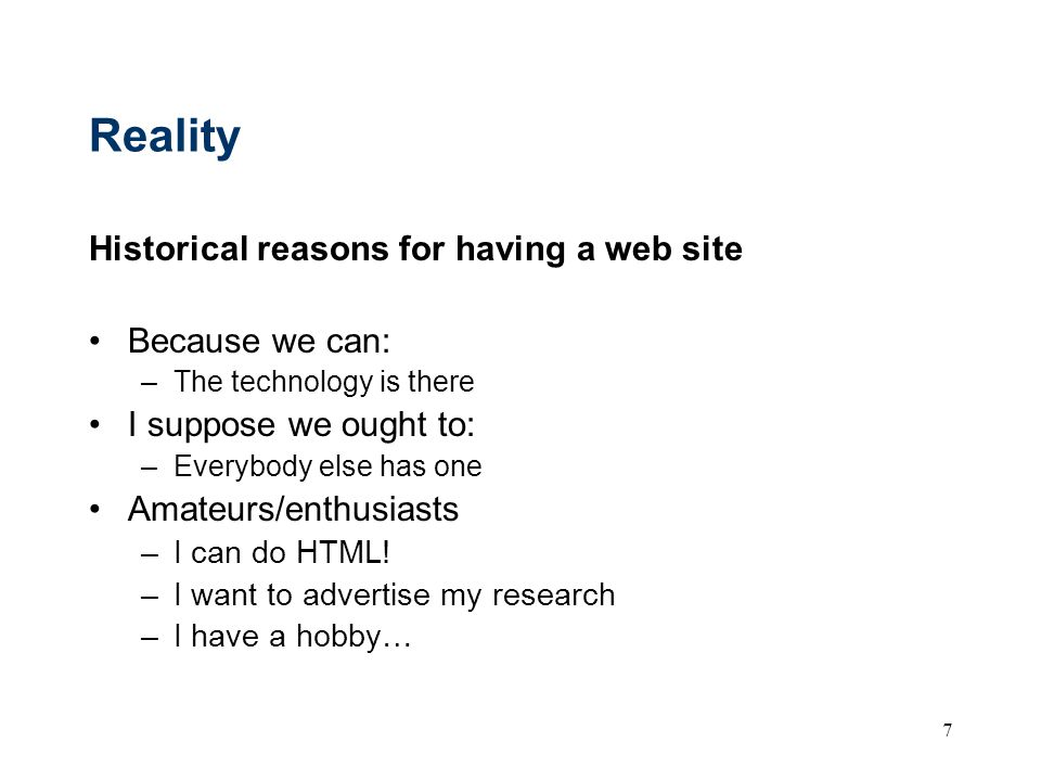 Reality Historical reasons for having a web site Because we can: