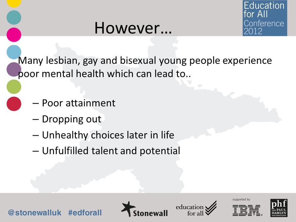However… Many lesbian, gay and bisexual young people experience poor mental health which can lead to..