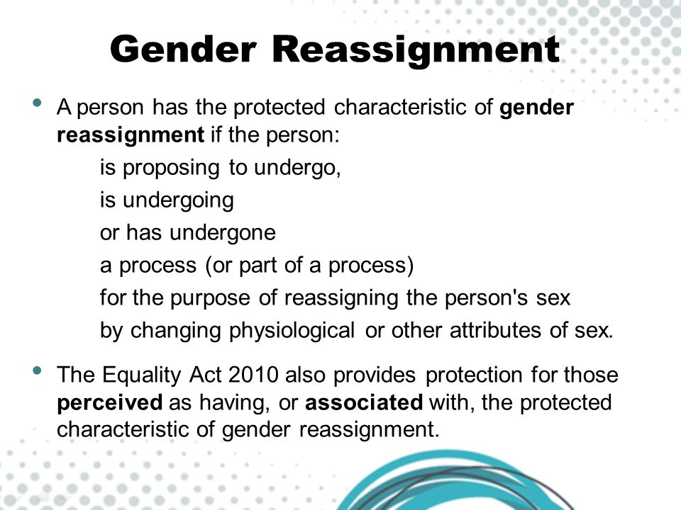 Gender Reassignment A person has the protected characteristic of gender reassignment if the person: