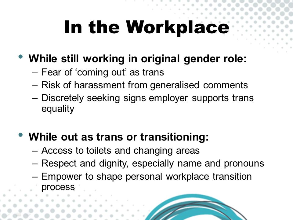 In the Workplace While still working in original gender role: