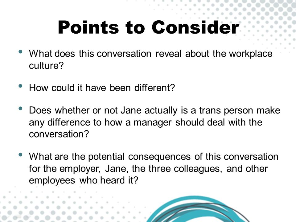 Points to Consider What does this conversation reveal about the workplace culture How could it have been different