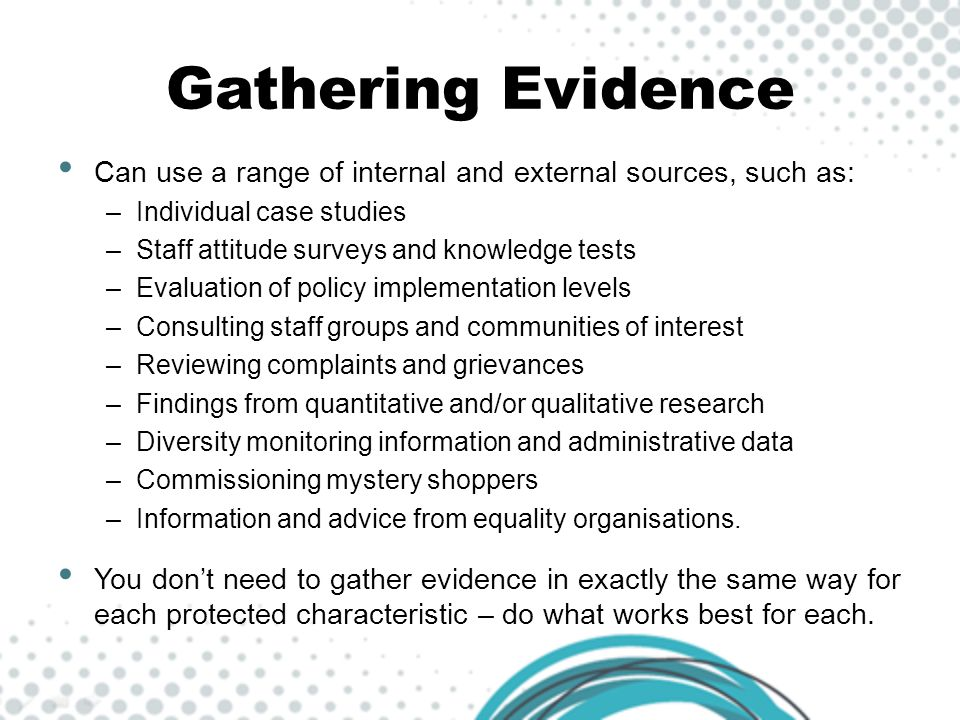 Gathering Evidence Can use a range of internal and external sources, such as: Individual case studies.