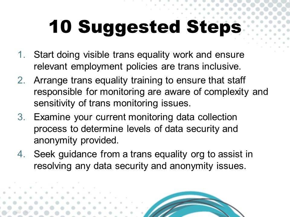10 Suggested Steps Start doing visible trans equality work and ensure relevant employment policies are trans inclusive.
