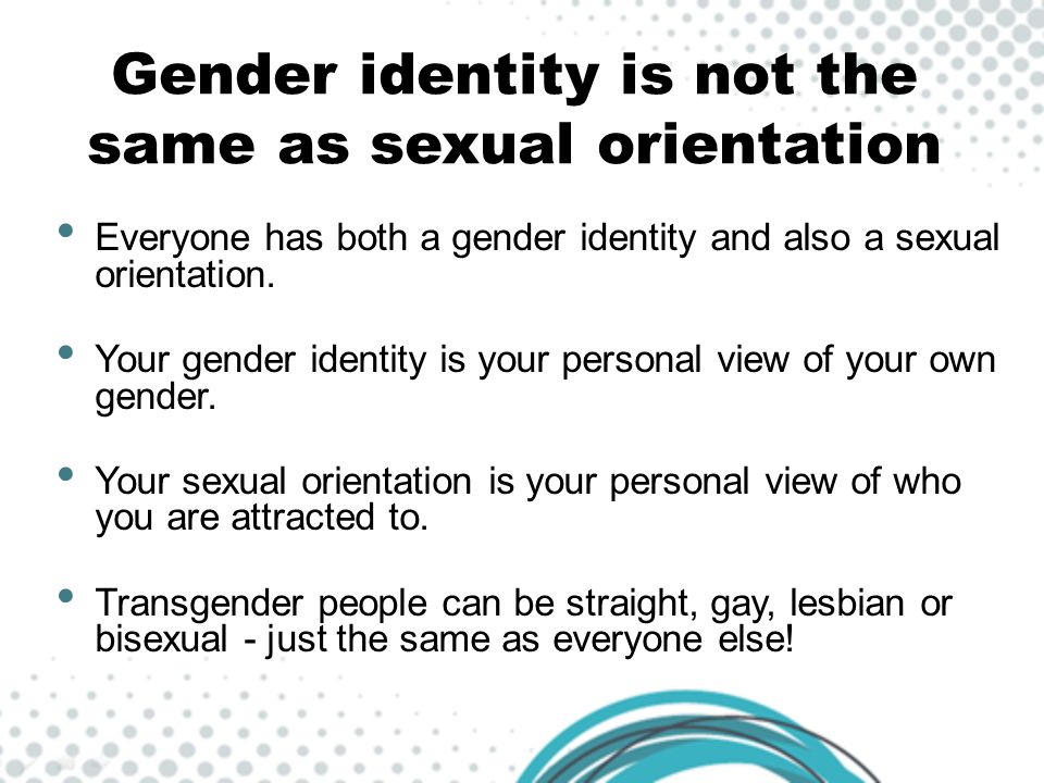 Gender identity is not the same as sexual orientation