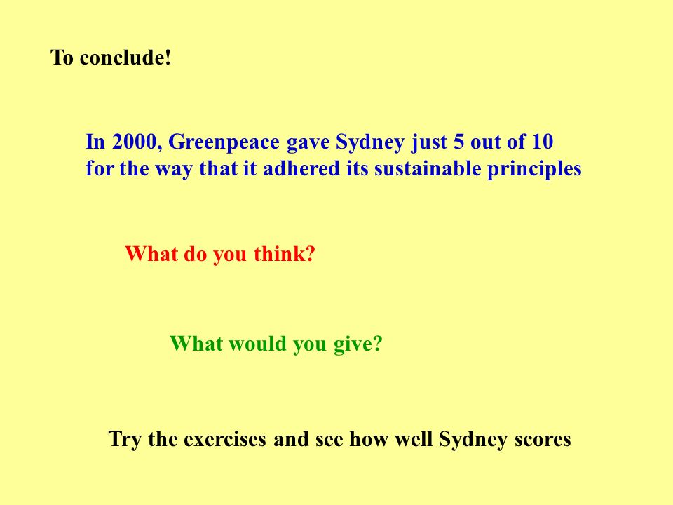 To conclude! In 2000, Greenpeace gave Sydney just 5 out of 10. for the way that it adhered its sustainable principles.