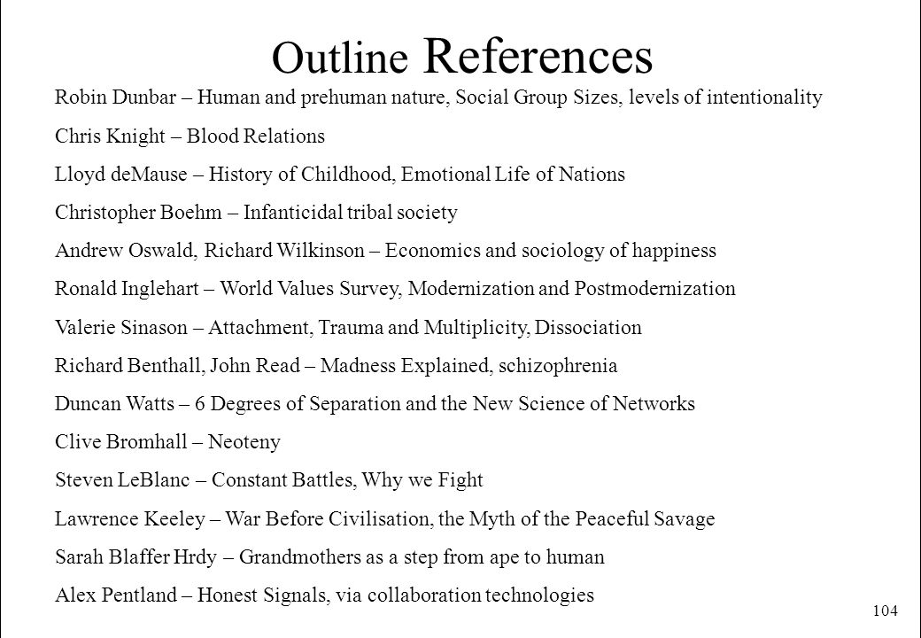 Outline References Robin Dunbar – Human and prehuman nature, Social Group Sizes, levels of intentionality.