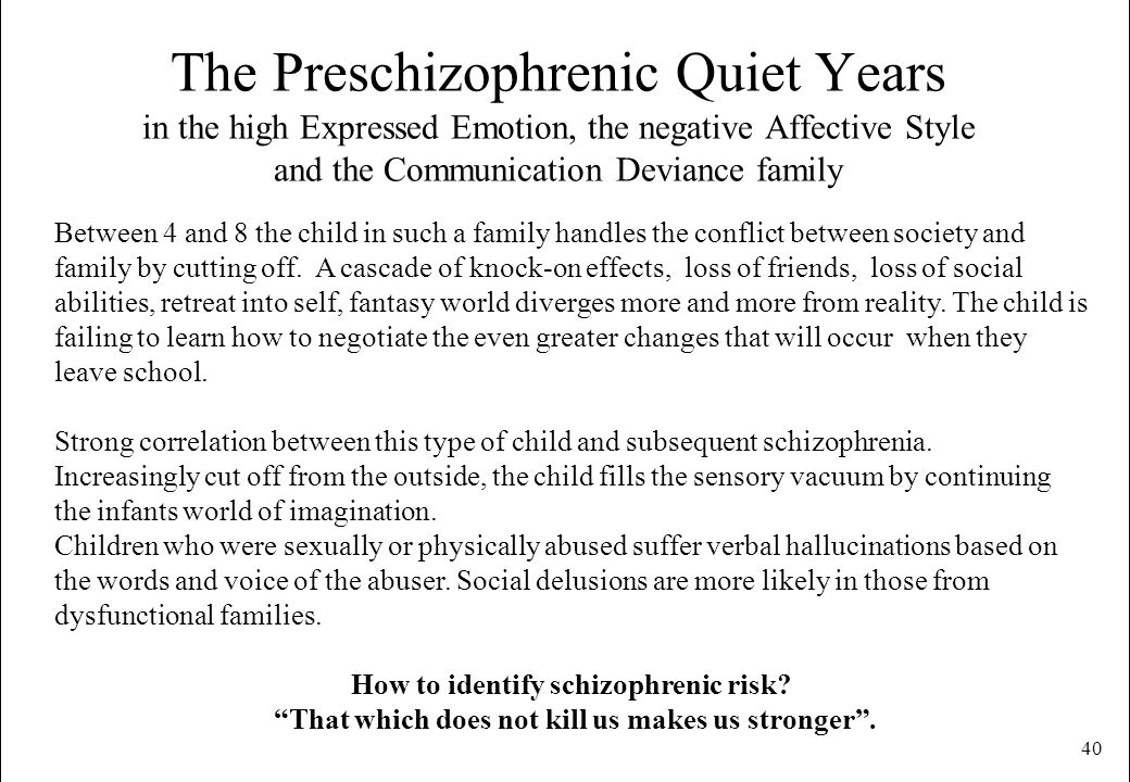 The Preschizophrenic Quiet Years in the high Expressed Emotion, the negative Affective Style and the Communication Deviance family
