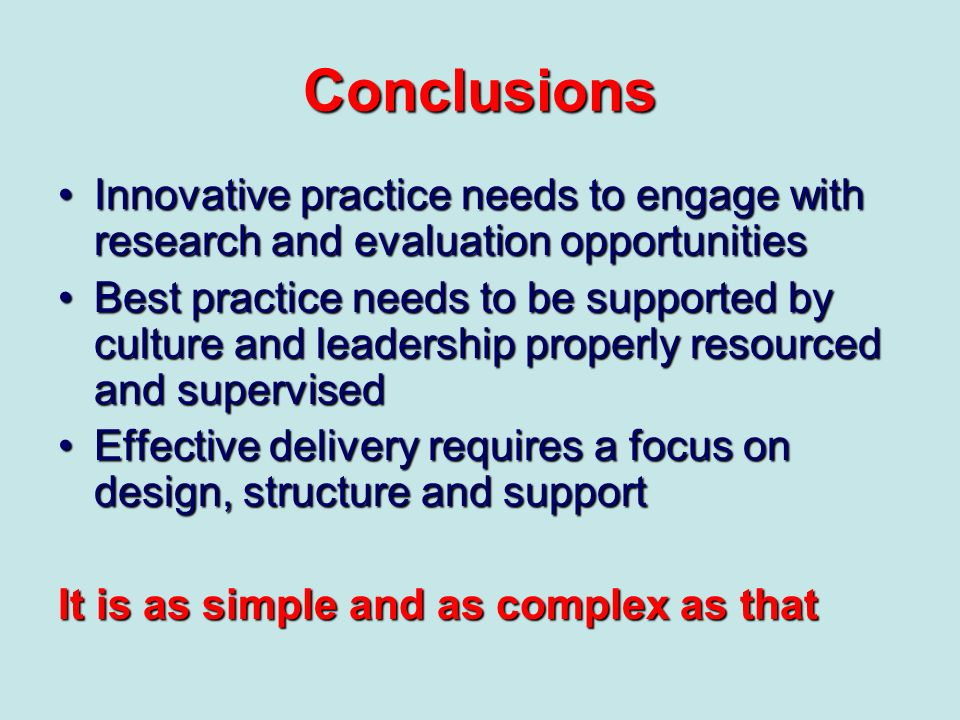 Conclusions Innovative practice needs to engage with research and evaluation opportunities.