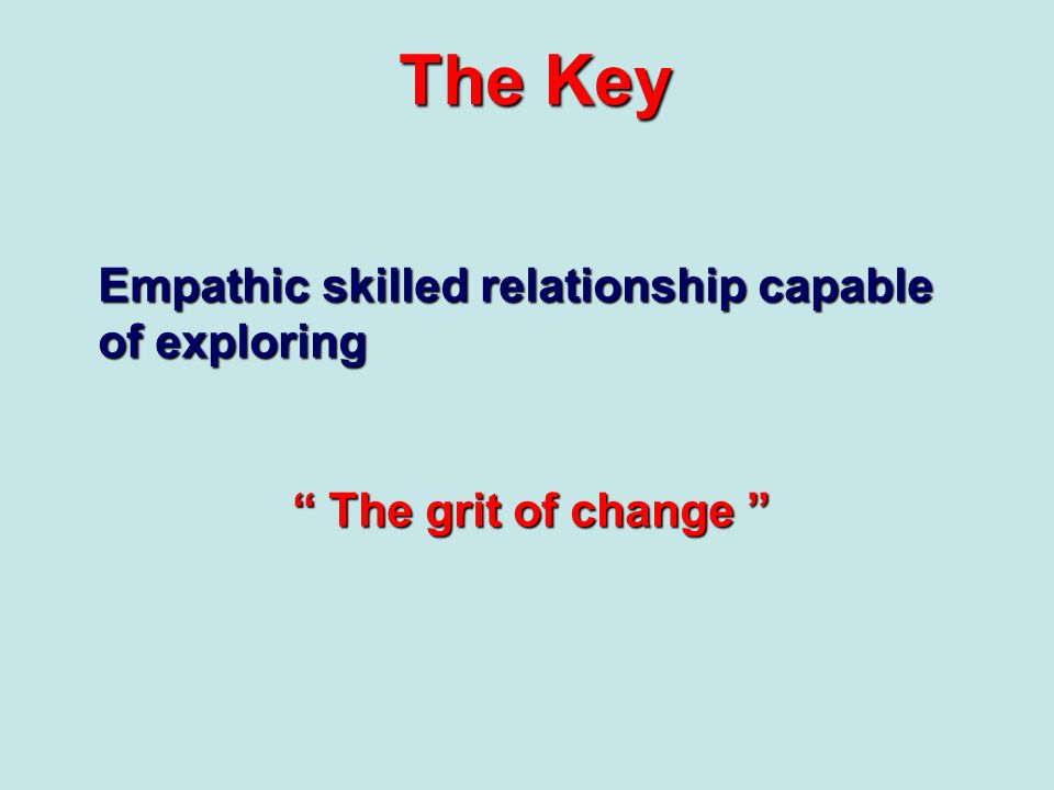 The Key Empathic skilled relationship capable of exploring