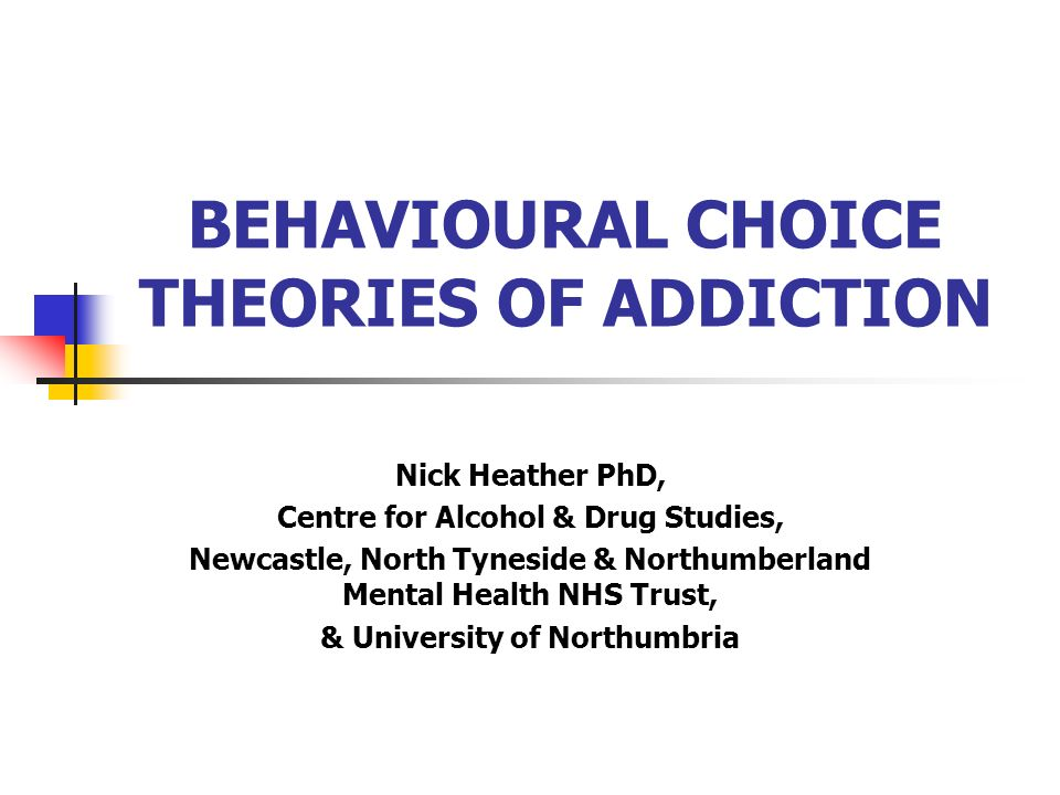 BEHAVIOURAL CHOICE THEORIES OF ADDICTION
