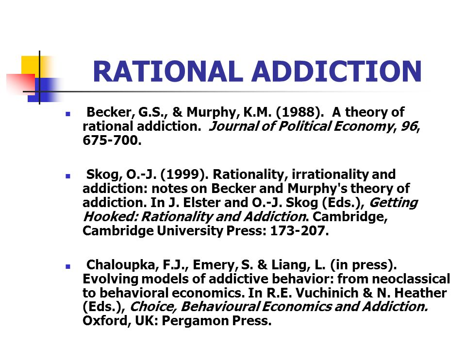 RATIONAL ADDICTIONBecker, G.S., & Murphy, K.M. (1988). A theory of rational addiction. Journal of Political Economy, 96, 675-700.